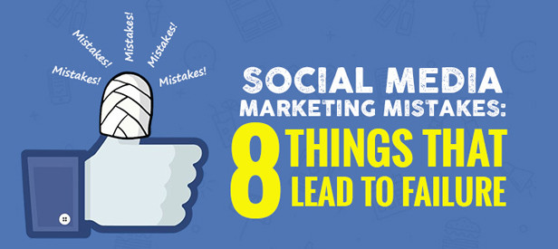 Social Media Marketing Mistakes 8 Things That Lead to Failure