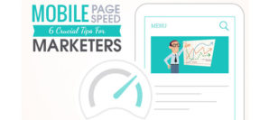 Mobile Page Speed: 6 Crucial Tips For Marketers To Implement