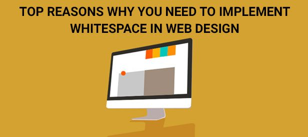 Top Reasons Why You Need to Implement Whitespace in Web Design